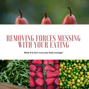 Removing Forces Messing With Your Eating