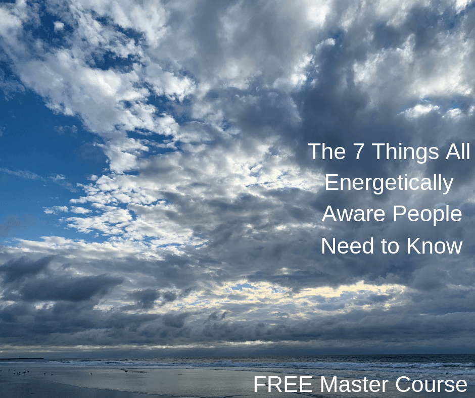 The 7 Things All Energetically Aware People Need to Know – Master Class